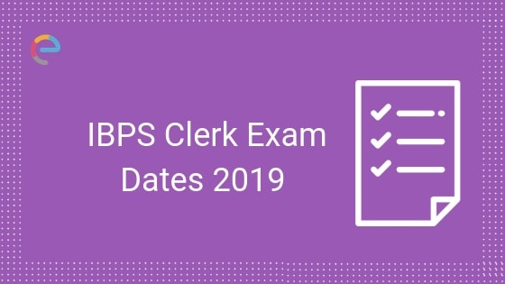 IBPS Clerk Exam Date 2019: Check Out IBPS Clerk Important Dates & Schedule