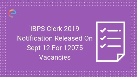IBPS Clerk Notification 2019 |Check Exam Dates, Syllabus