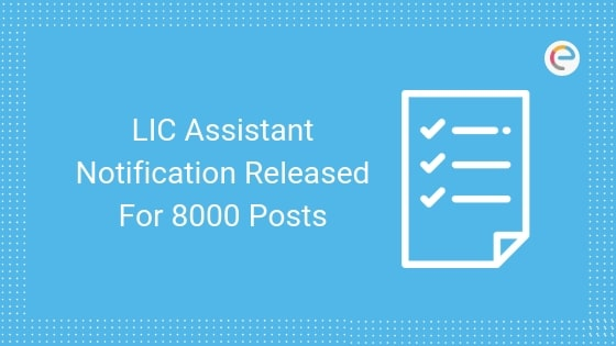 LIC Assistant Notification Released for 8000 Posts embibe