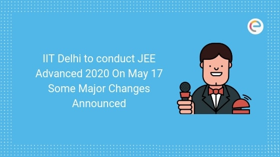 IIT Delhi to conduct JEE Advanced 2020 on May 17_ Some major changes announced embibe