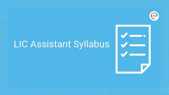 LIC Assistant Syllabus PDF 2019 – Downlaod LIC Assistant Prelims, Mains Syllabus Here