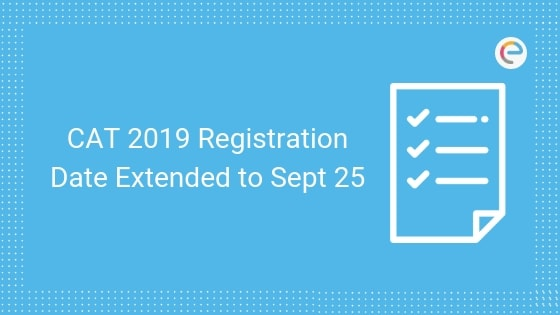 CAT 2019 Registration Date Extended to Sept 25 embibe