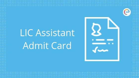 LIC Assistant Admit Card 2019 For Prelims: Download Life Insurance Corporation Assistant Call Letter/ Hall Ticket @ licindia.in