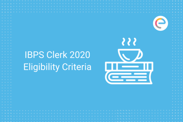 IBPS Clerk 2020 Eligibility Criteria