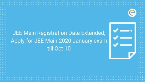 JEE Main Registration Date Extended; Apply for JEE Main 2020 January exam till Oct 10