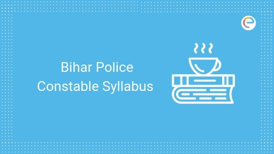 Bihar Police Constable Syllabus 2019 embibe