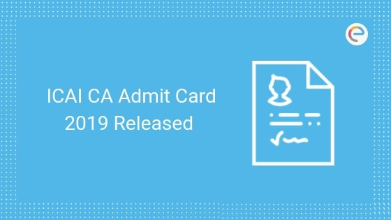 ICAI CA Admit Card 2019 Released For CA Final, Intermediate & Foundation Exam. Check Steps To Download