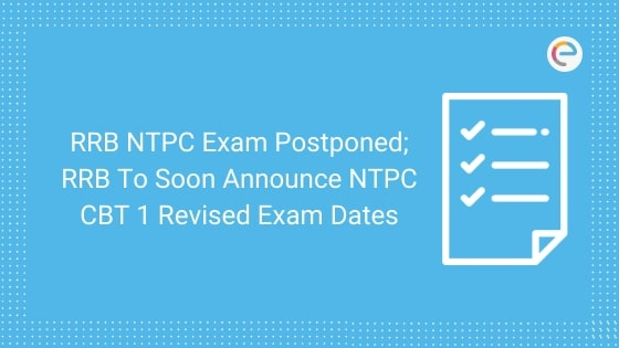 RRB NTPC Exam Postponed; RRB to soon announce NTPC CBT 1 revised exam dates