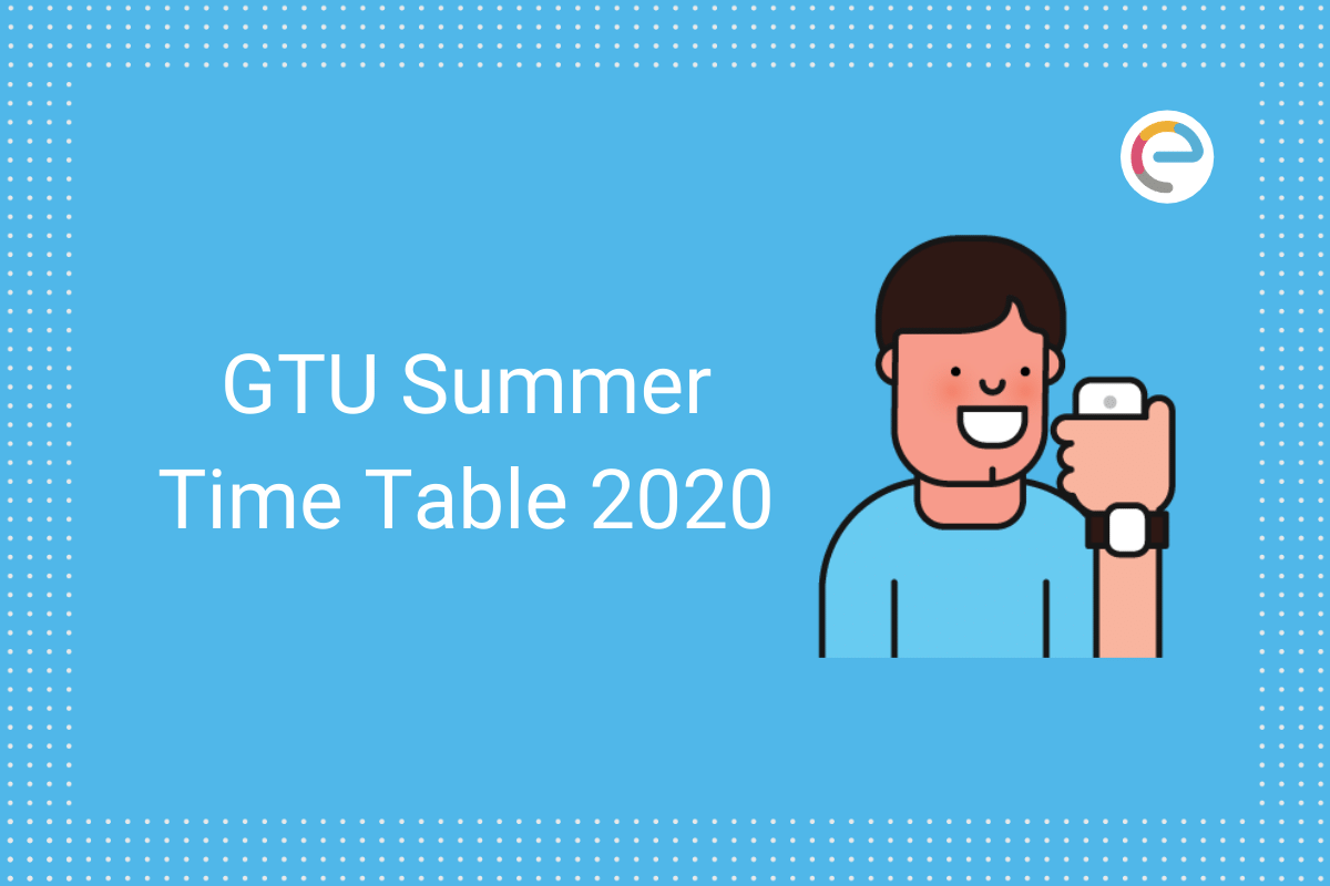 GTU Time Table 2020 Summer Embibe