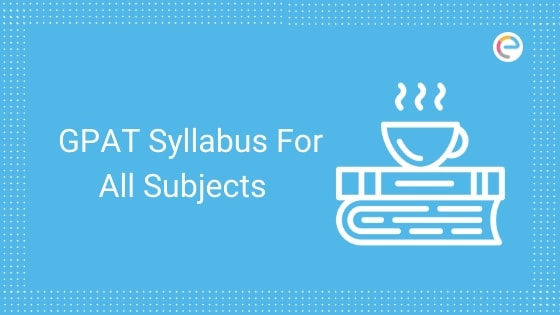 GPAT Syllabus 2020 PDF – Download GPAT NTA Subject-Wise Syllabus For All Subjects Here
