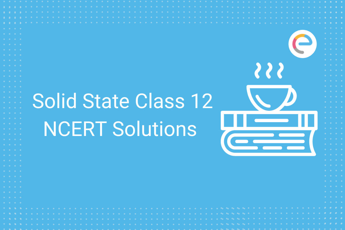 Solid State class 12 ncert solutions