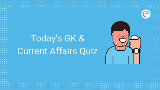 Todays GK & Current Affairs Quiz