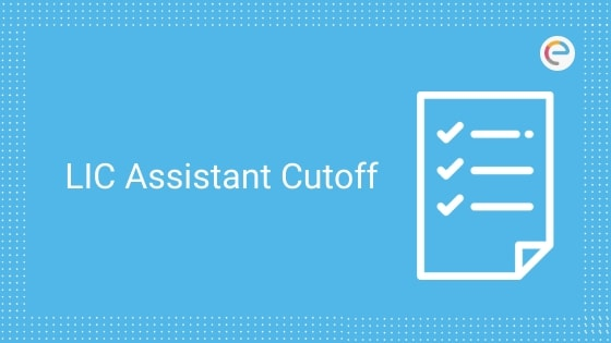 LIC Assistant Cutoff 2019 (Prelims) – Check LIC Assistant Expected & Previous Year Cut Off