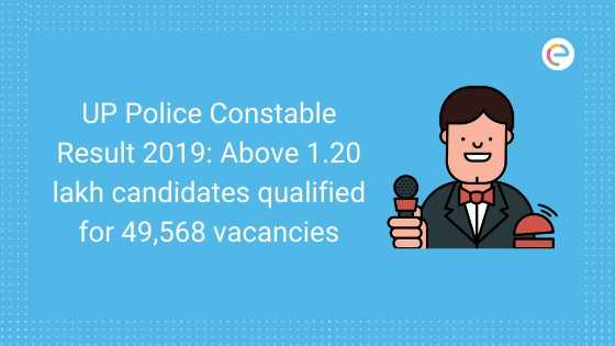 UP Police Constable Result 2019 Above 1.20 lakh candidates qualified for 49,568 vacancies