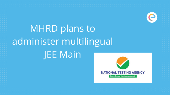 JEE Main: MHRD plans to administer multilingual JEE Main paper; preference to states with majority applicants