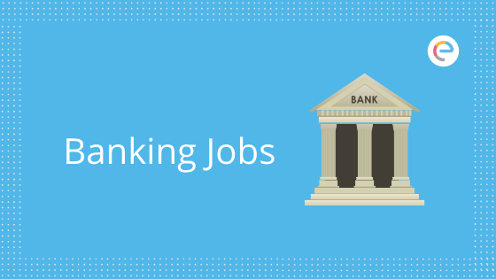 Banking Jobs: Latest Notification, Application, Selection Process for All Bank Recruitment
