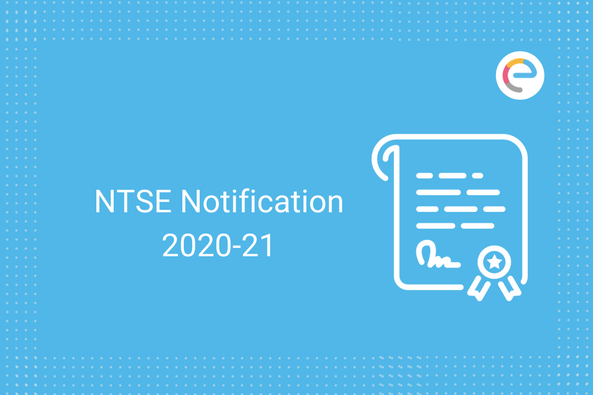 Ntse Notification 2020 21 Out Ntse Exam Dates Eligibility Criteria Steps To Apply Detailed Exam Pattern Syllabus