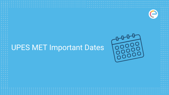 UPES MET Important Dates