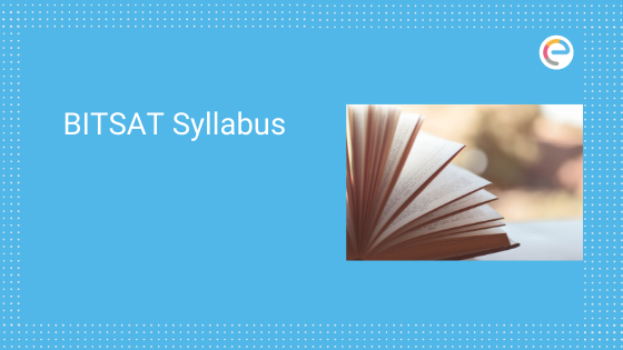 BITSAT Syllabus 2020 for Physics, Chemistry, Maths – Check here