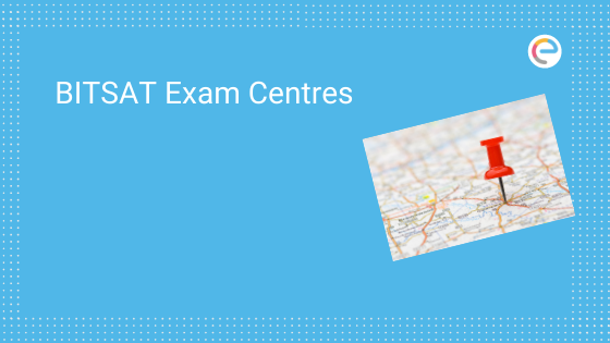 BITSAT Exam Centres 2020 – Check Test Cities & Centres