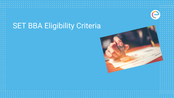 SET BBA Eligibility Criteria 2020 – Check Qualification and Age Bar