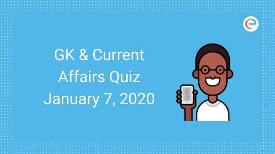Current Affairs Quiz 7th January 2020 embibe