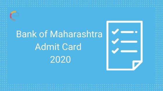 Bank Of Maharashtra Admit Card 2020 To Be Out @ bankofmaharashtra.in: How To Download Your BOM Call Letter?