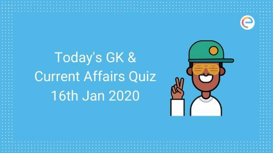 Current Affairs Quiz 16th January 2020
