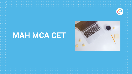 MAH MCA CET 2020 – Application Form (Out), Dates, Eligibility, Pattern