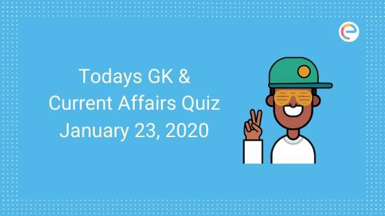 Current Affairs Quiz 23rd January 2020 embibe