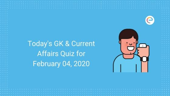 Today's GK & Current Affairs Quiz for February 03, 2020