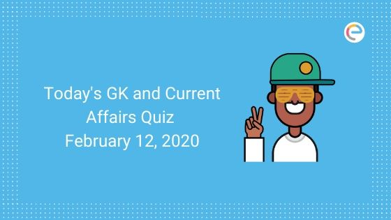 Today's GK & Current Affairs Quiz for February 12, 2020