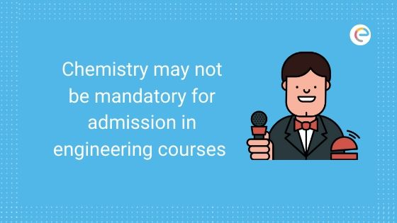 Chemistry may not be mandatory for admission in engineering courses embibe