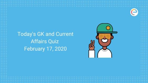 Today's GK and Current Affairs Quiz, February 17, 2020