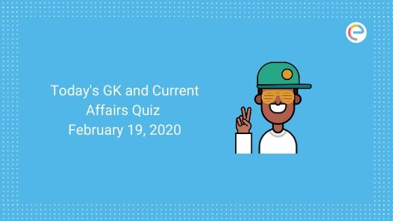 Today's GK and Current Affairs Quiz, February 19, 2020