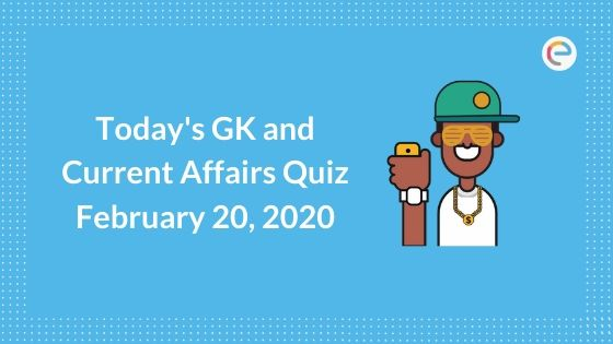Today's GK and Current Affairs Quiz, February 20, 2020