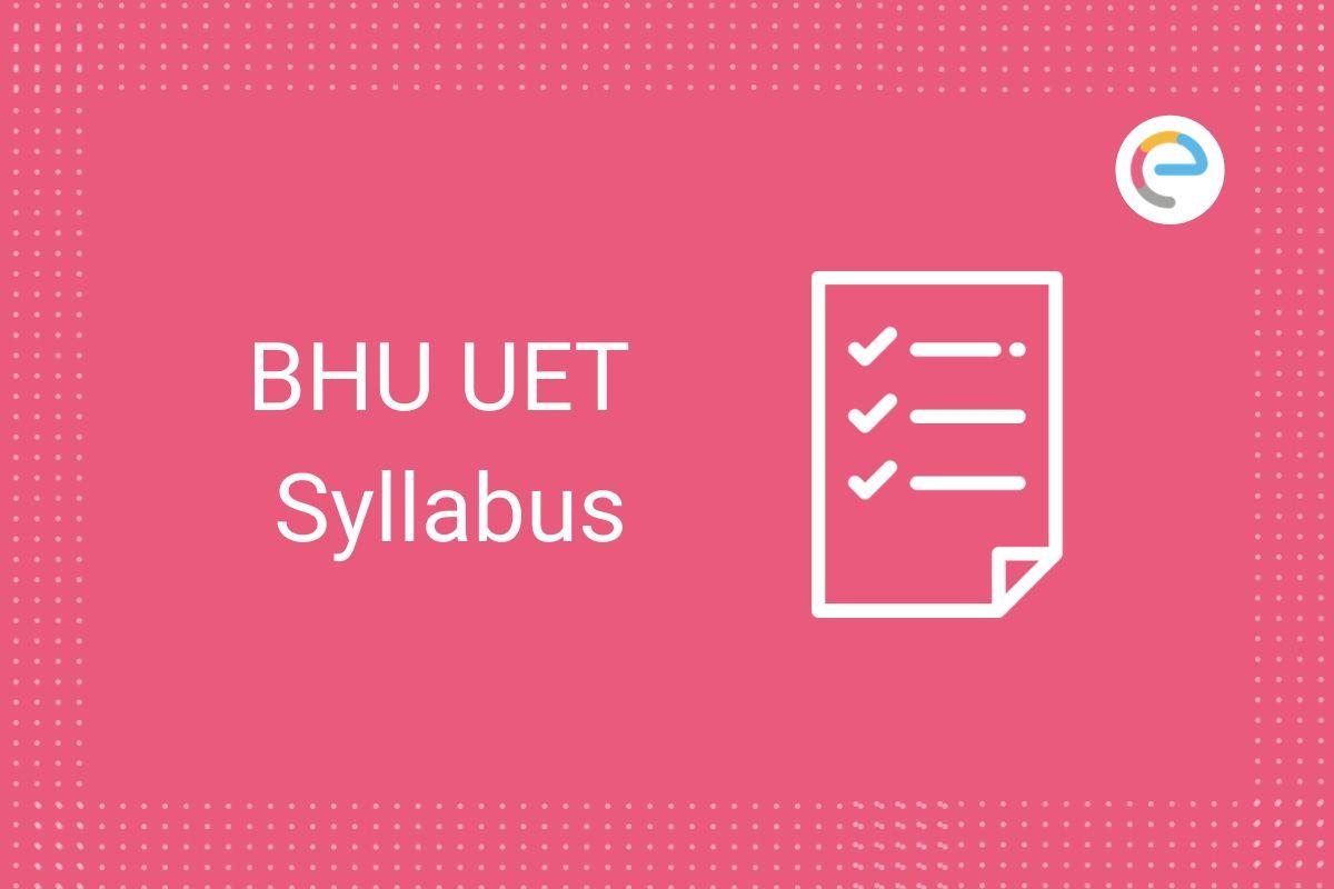 Bhu Uet Syllabus 2020 Check Sectionwise Syllabus Of Bhu Uet