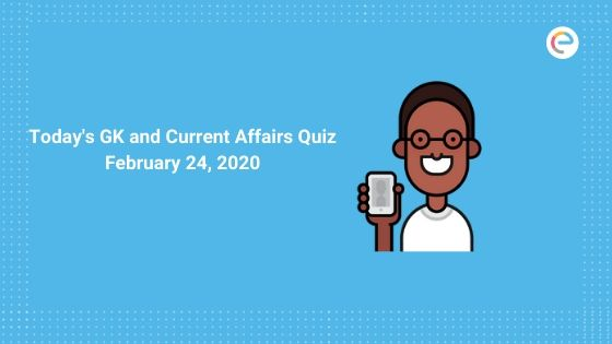 Today's GK and Current Affairs Quiz February 24, 2020