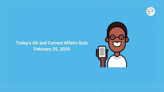 Today's GK and Current Affairs Quiz February 25, 2020