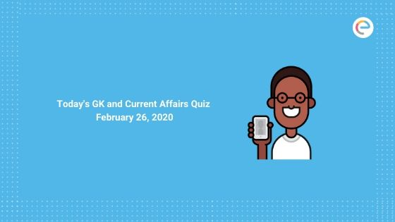 Today's GK and Current Affairs Quiz February 26, 2020