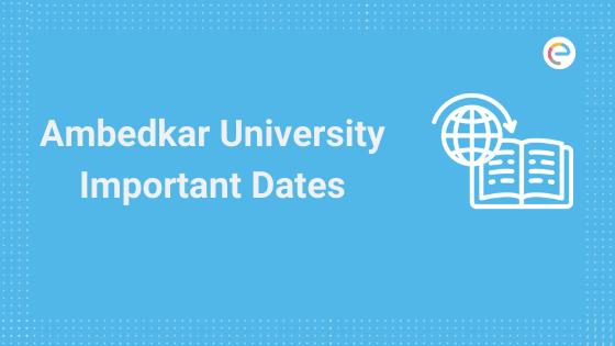 Ambedkar University Important Dates