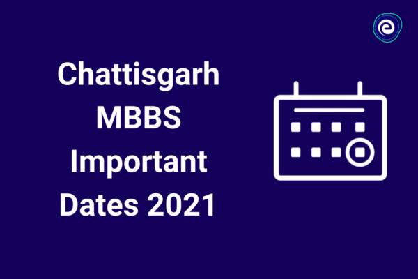 Chattisgarh MBBS Important Dates 2021