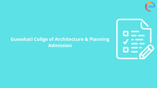 Guwahati College of Architecture and Planning Admission