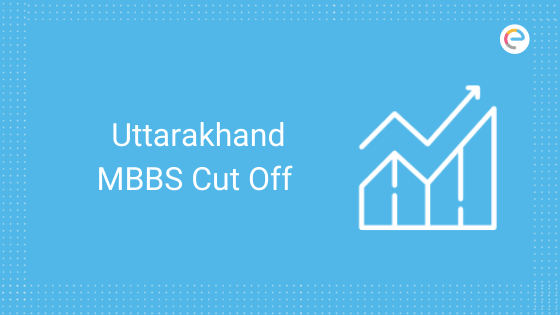 Uttarakhand Mbbs Cut Off 2020 Check Expected Previous Year Cutoff