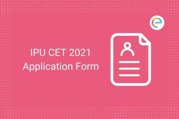 IPU CET Application Form 2021