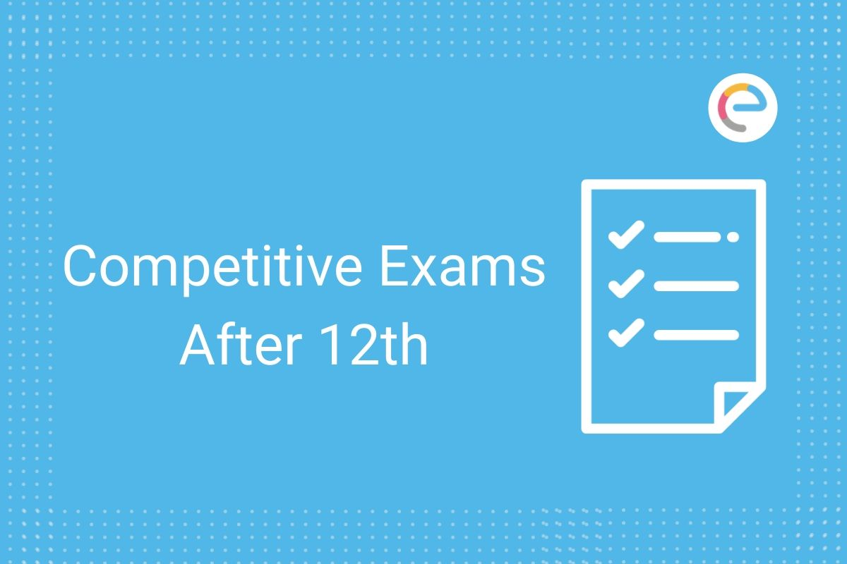 List Of Competitive Exams After 12th In India Entrance Exams After 12th