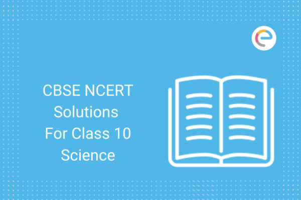 cbse-ncert-solutions-for-class-10-science