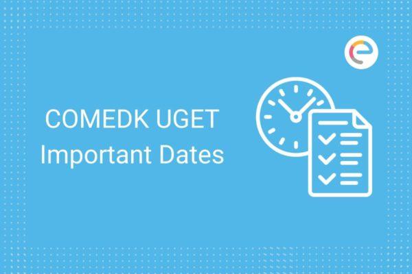 COMEDK UGET Important Dates