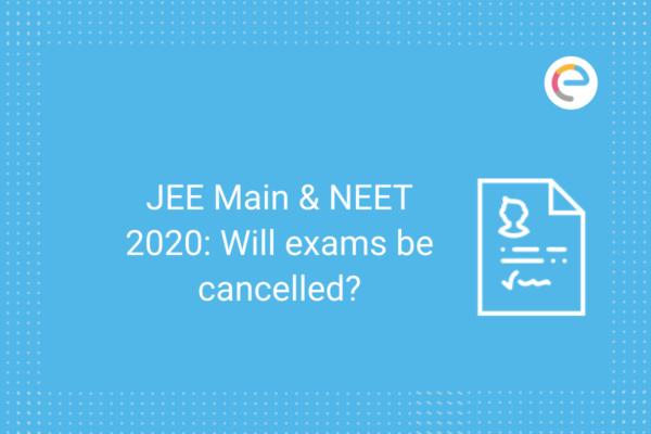 JEE Main & NEET 2020 Will exams be cancelled