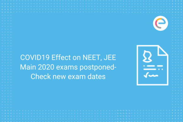 COVID19 Effect on NEET, JEE Main 2020 exams postponed- Check new exam dates